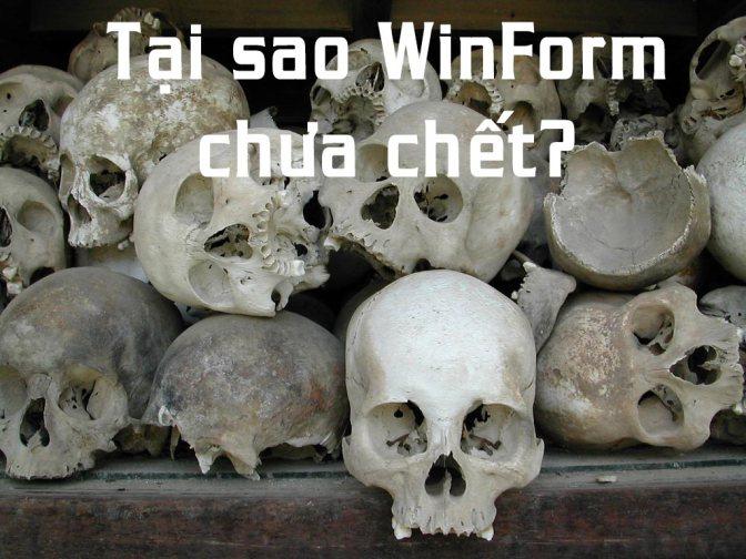 """Series C# hay ho: Tại sao WinForm vẫn """"chưa chết"""" – Có nên học WinForm hay không ?"""