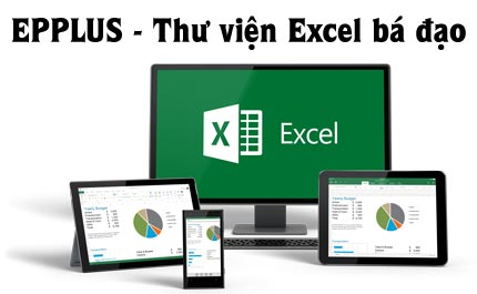 """Series C# hay ho: EPPlus – Thư viện Excel """"bá đạo"""" – Phần 1"""