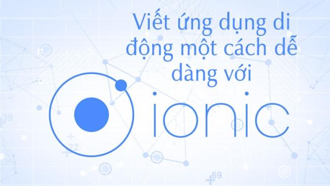 [Tutorial] Viết ứng dụng di động một cách dễ dàng với Ionic Framework
