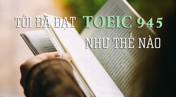 Chuyện học tiếng Anh – Phần 2: Tôi đã đạt TOEIC 945 như thế nào