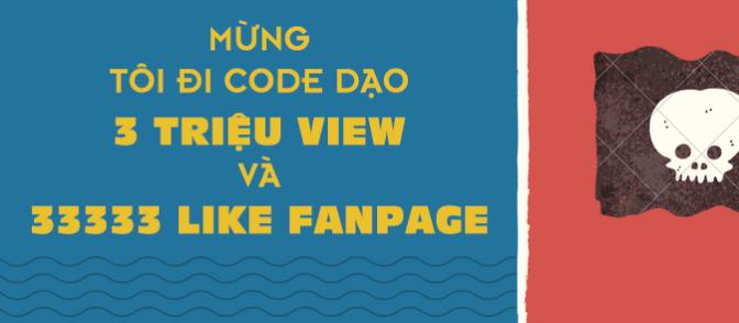 Lời cảm ơn từ Code Dạo, mừng cột mốc 3 triệu view và 33333 like fanpage