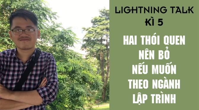 Lightning Talk Kì 5 – Hai thói quen xấu nên bỏ nếu muốn theo ngành lập trình