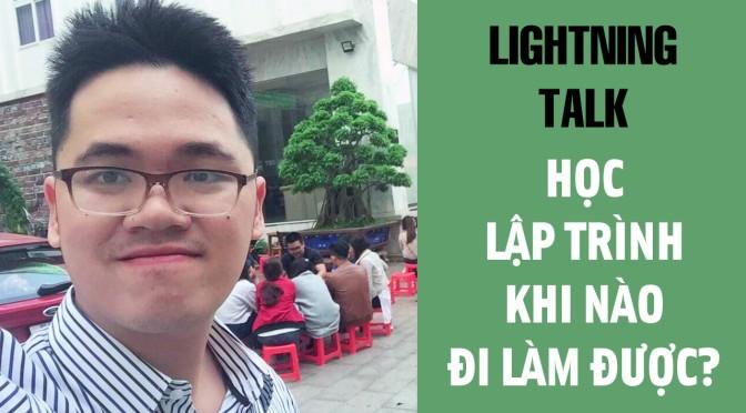Lightning Talk Kì 15 – Học lập trình khi nào đi làm được