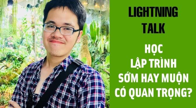 Lightning Talk Kì 17 – Học lập trình sớm hay muộn có quan trọng không?