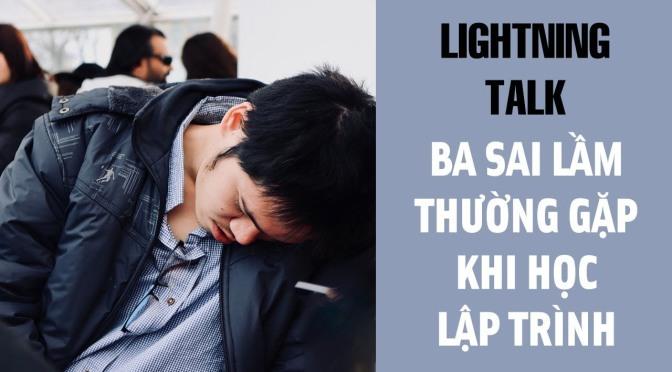 Lightning Talk Kì 18 – Ba sai lầm thường gặp khi học lập trình
