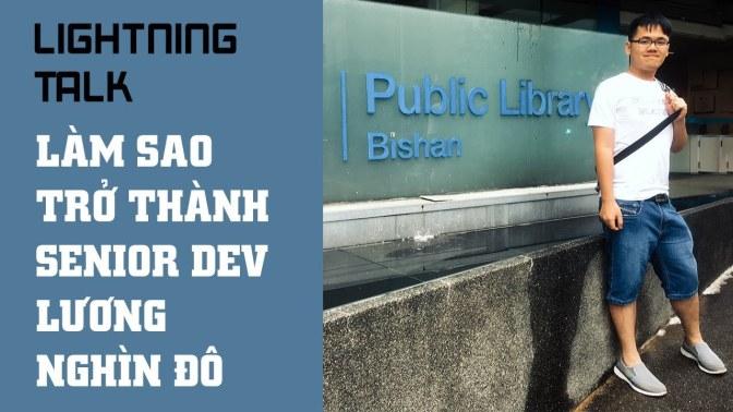 """Lightning Talk Kì 28 – Làm sao để trở thành senior developer lương """"nghìn đô"""""""