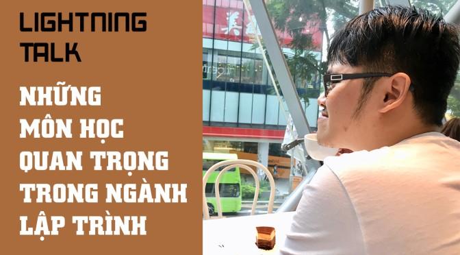 Lightning Talk Kì 29 – Những môn học quan trọng trong ngành lập trình