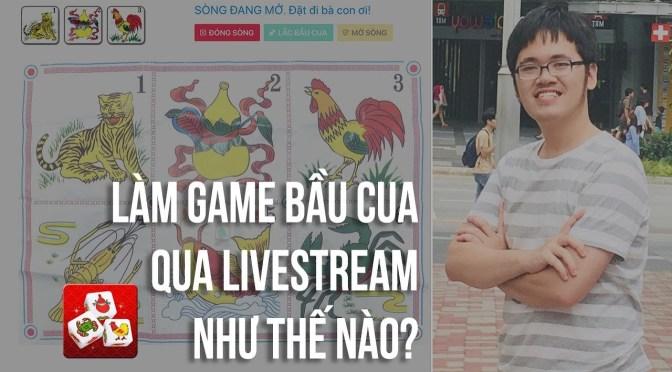 Tôi đã viết game Bầu Cua chơi qua Livestream như thế nào!