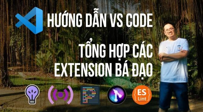 Hướng dẫn setup Visual Studio Code – Những extension xịn xò mà dev nào cũng nên dùng