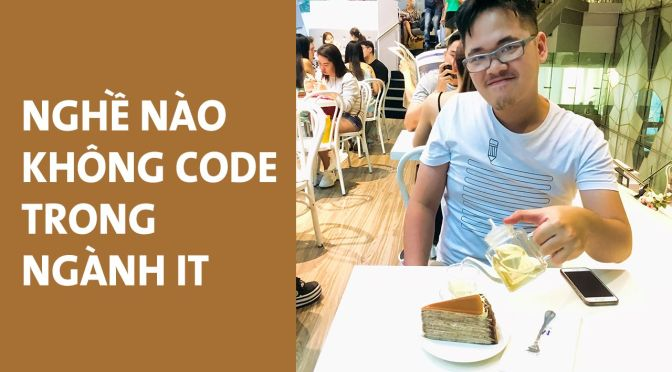 Làm nghề nào trong ngành IT mà không cần code?